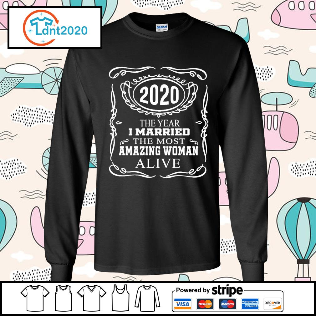 2020 the year I married the most amazing woman alive s longsleeve-tee
