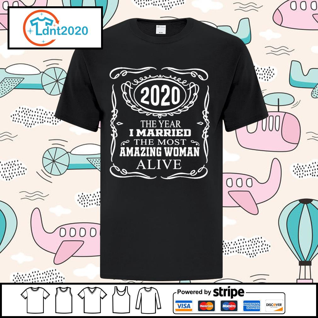 2020 the year I married the most amazing woman alive shirt