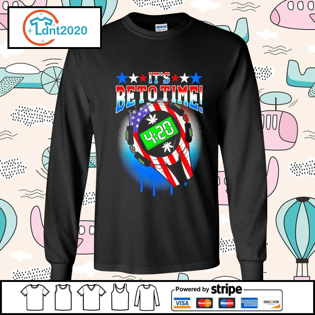 420 Time Legal Weed Beto O_Rourke support US President 2020 s longsleeve-tee