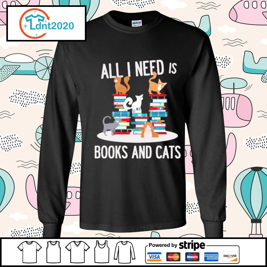 All I need is books and cats s longsleeve-tee