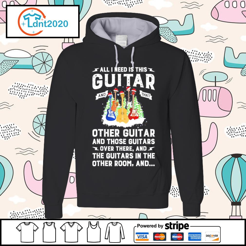 All I need is this guitar and that other guitar and those guitars over there s hoodie