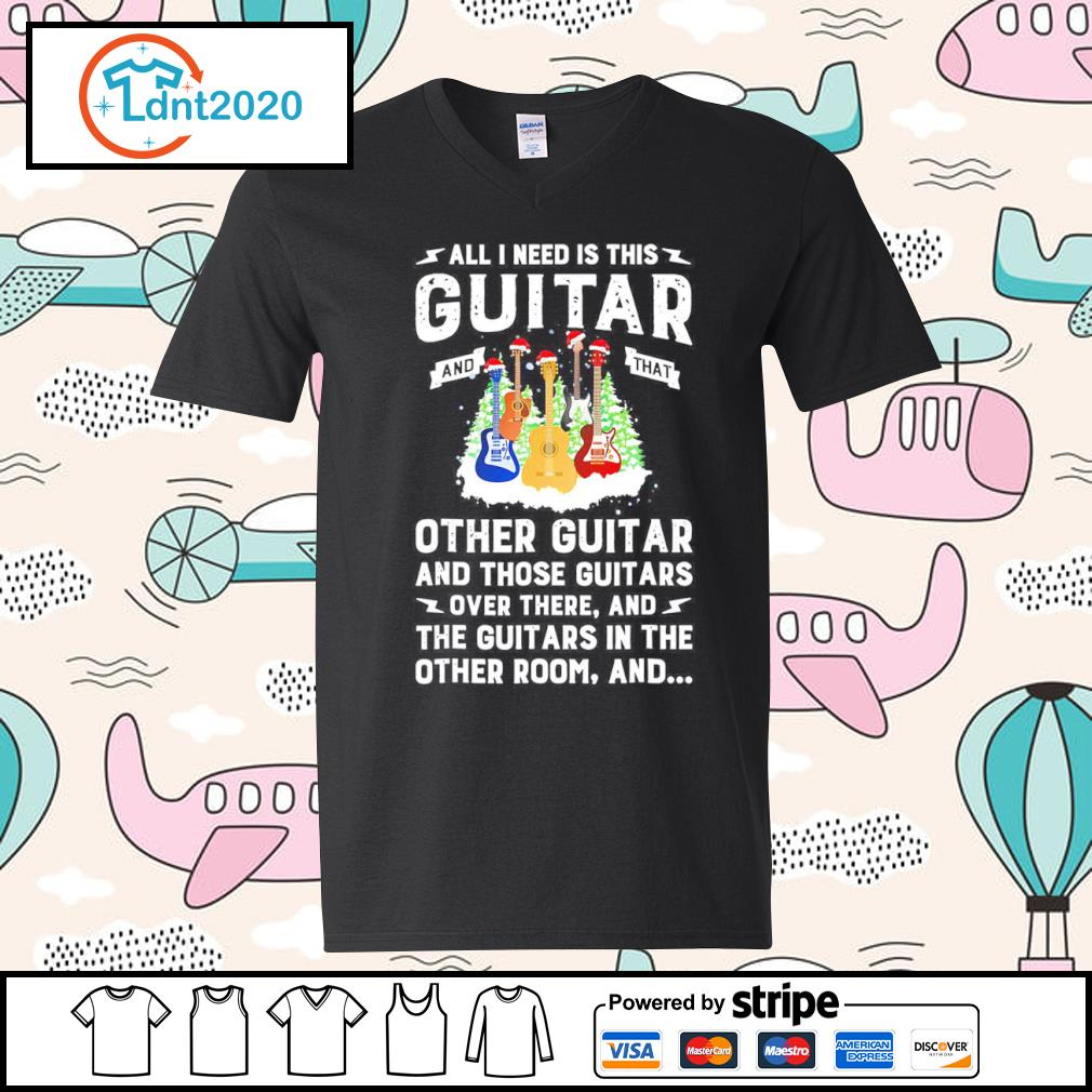 All I need is this guitar and that other guitar and those guitars over there s v-neck-t-shirt