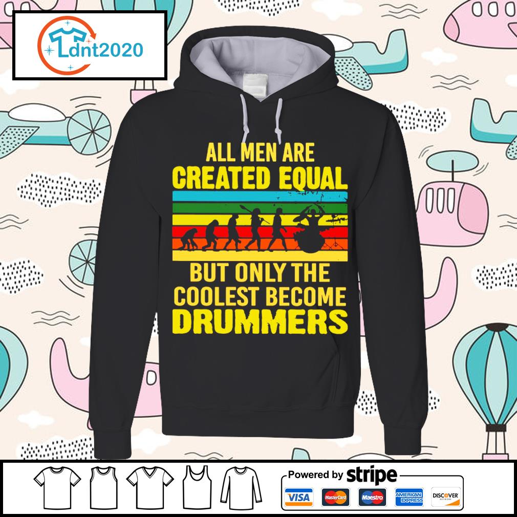 All men are created equal but only the coolest become drummers vintage s hoodie