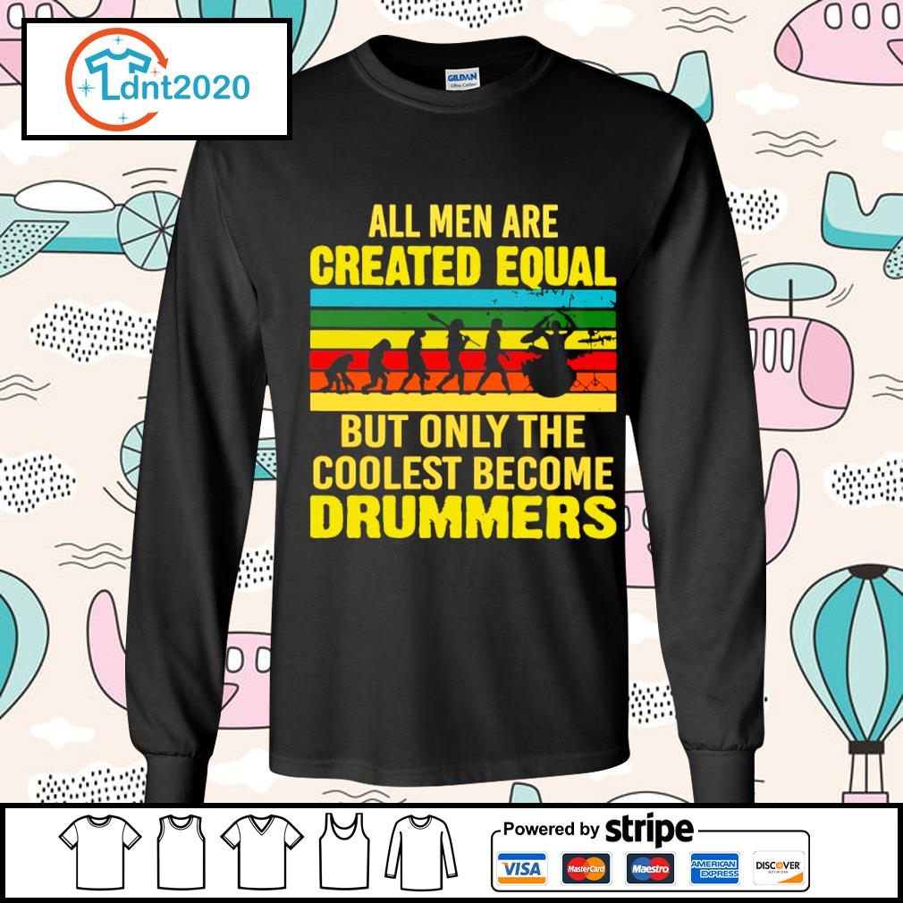 All men are created equal but only the coolest become drummers vintage s longsleeve-tee