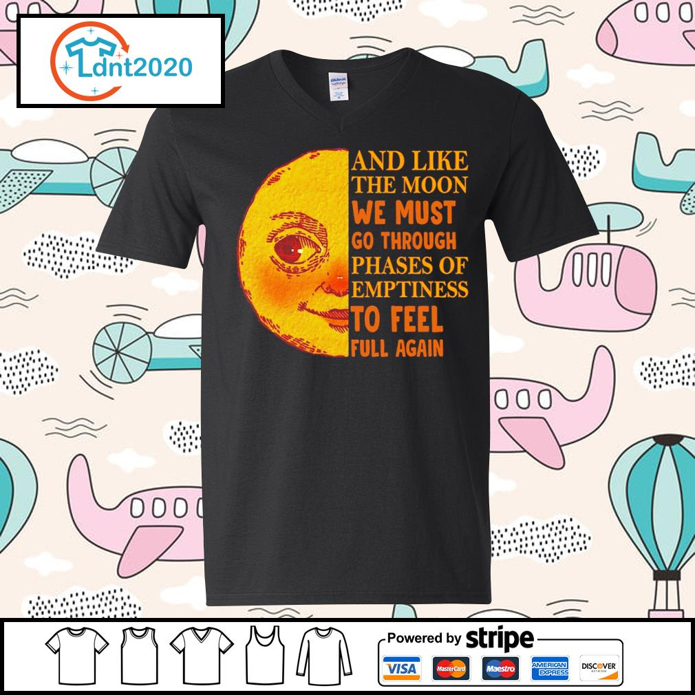 And like the moon we must go through phases of emptiness to feel full again s v-neck-t-shirt