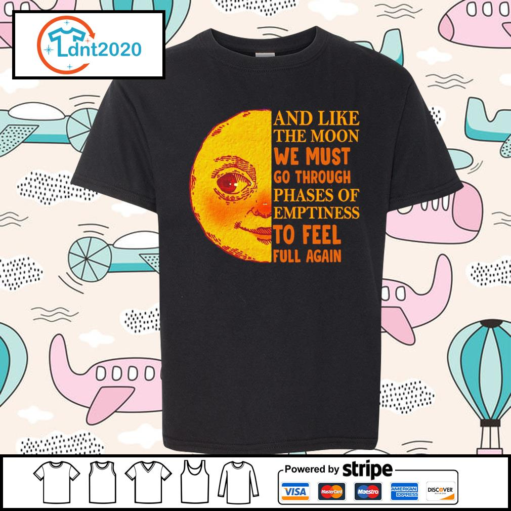 And like the moon we must go through phases of emptiness to feel full again s youth-tee