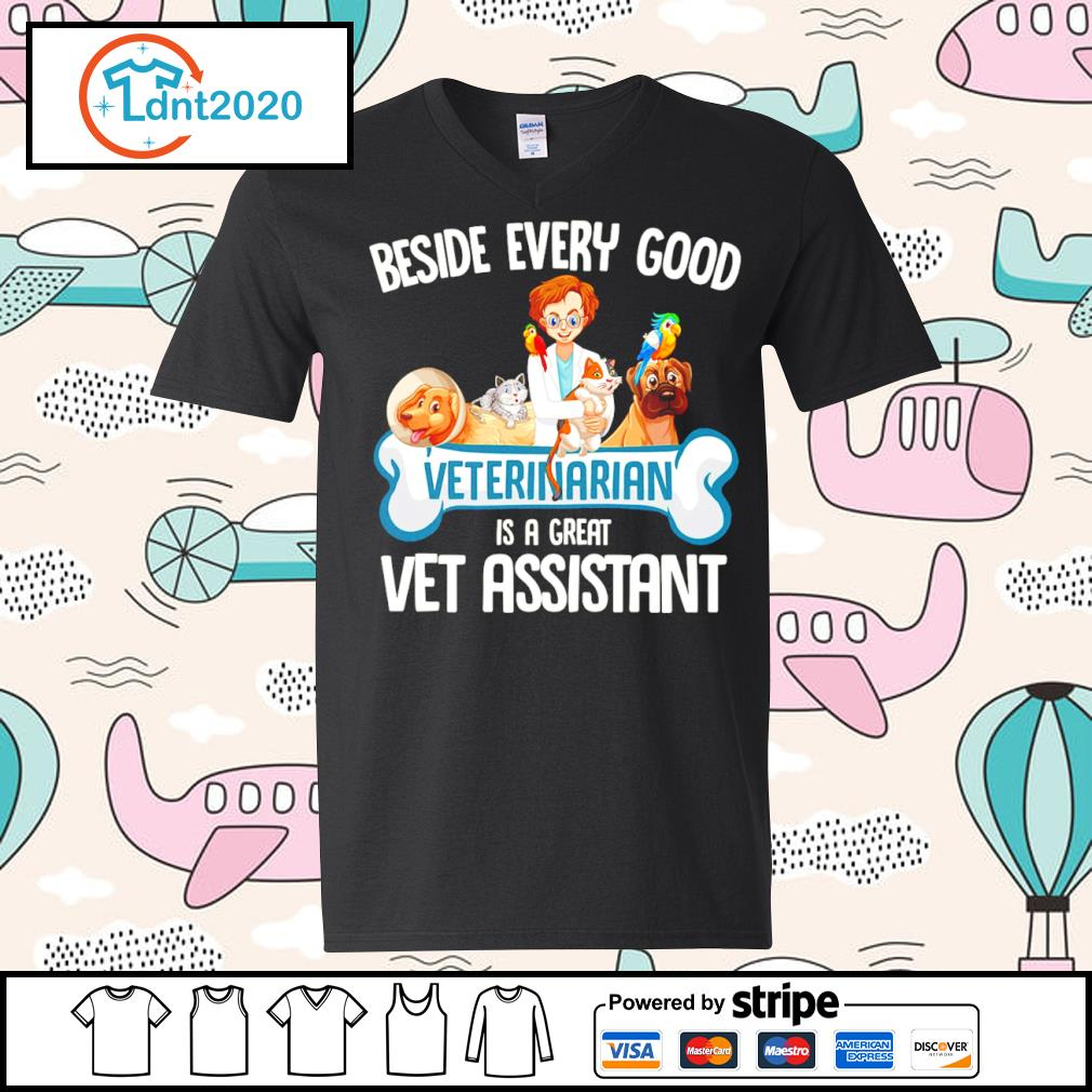 Animals beside every good veterinarian is a great vet assistant s v-neck-t-shirt