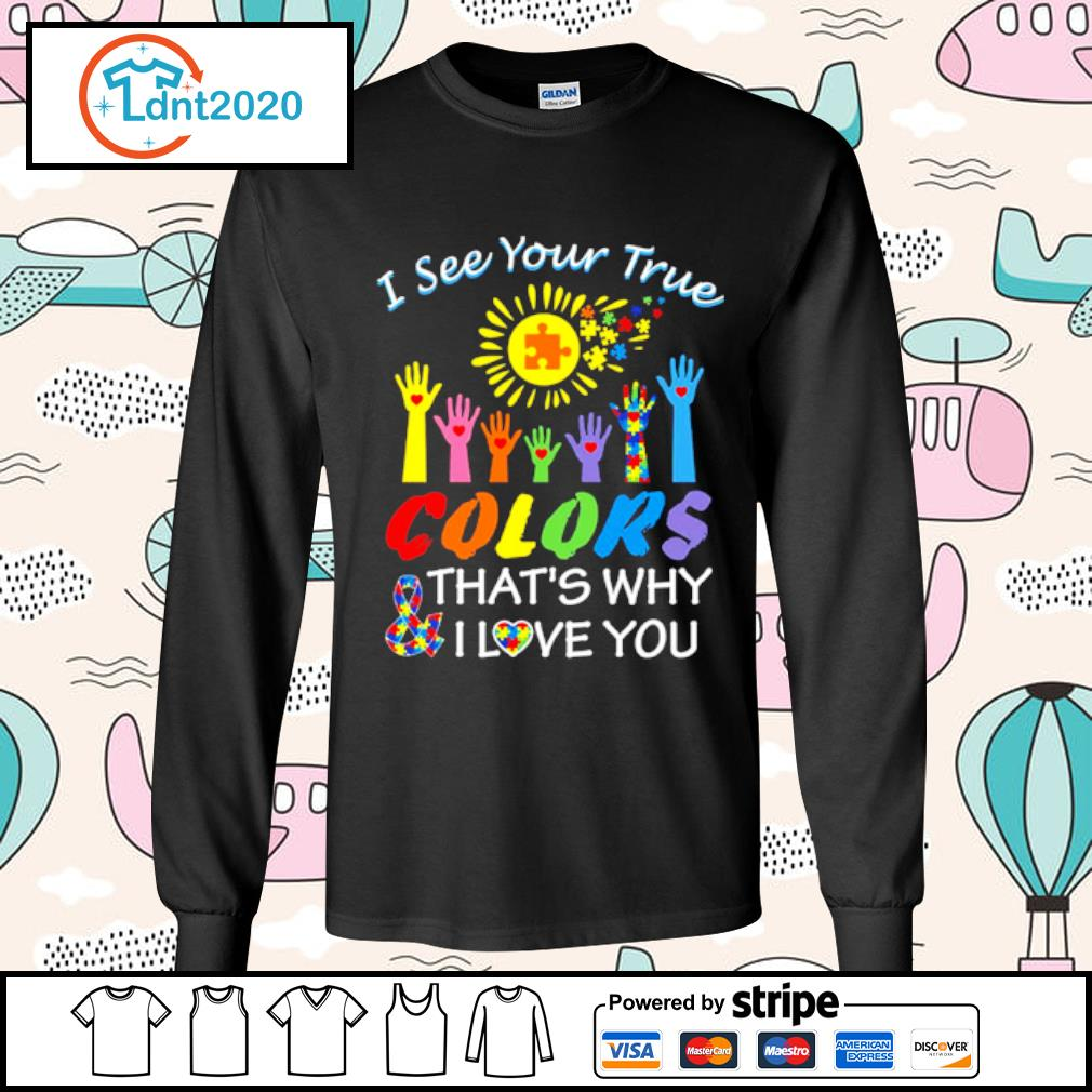 Autism hand I see your true colors that_s why and I love you s longsleeve-tee