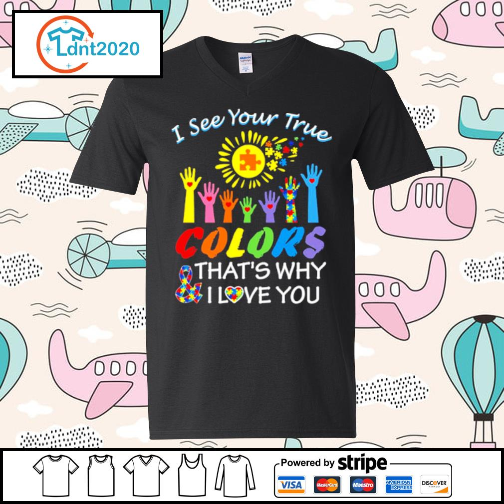 Autism hand I see your true colors that_s why and I love you s v-neck-t-shirt