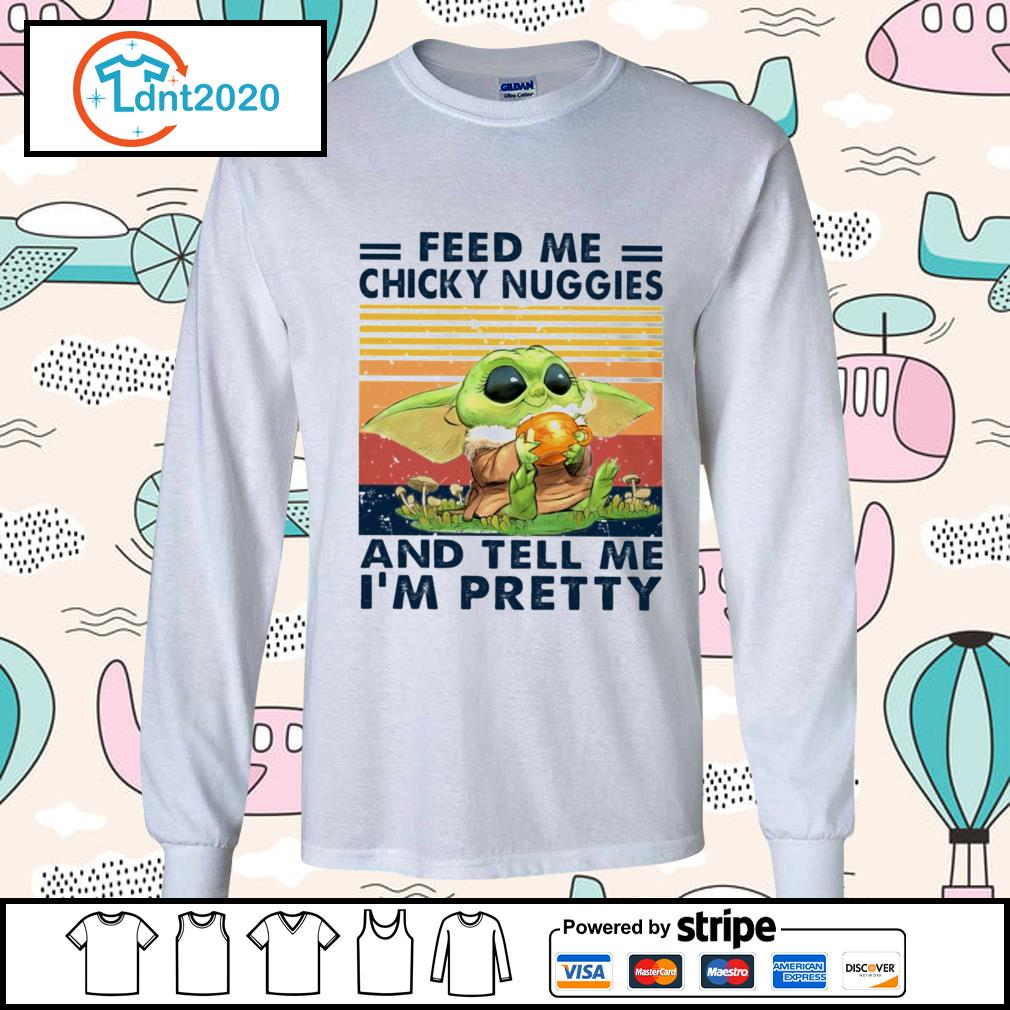 Baby yoda feed me chicky nuggies and tell me I'm pretty vintage s longsleeve-tee