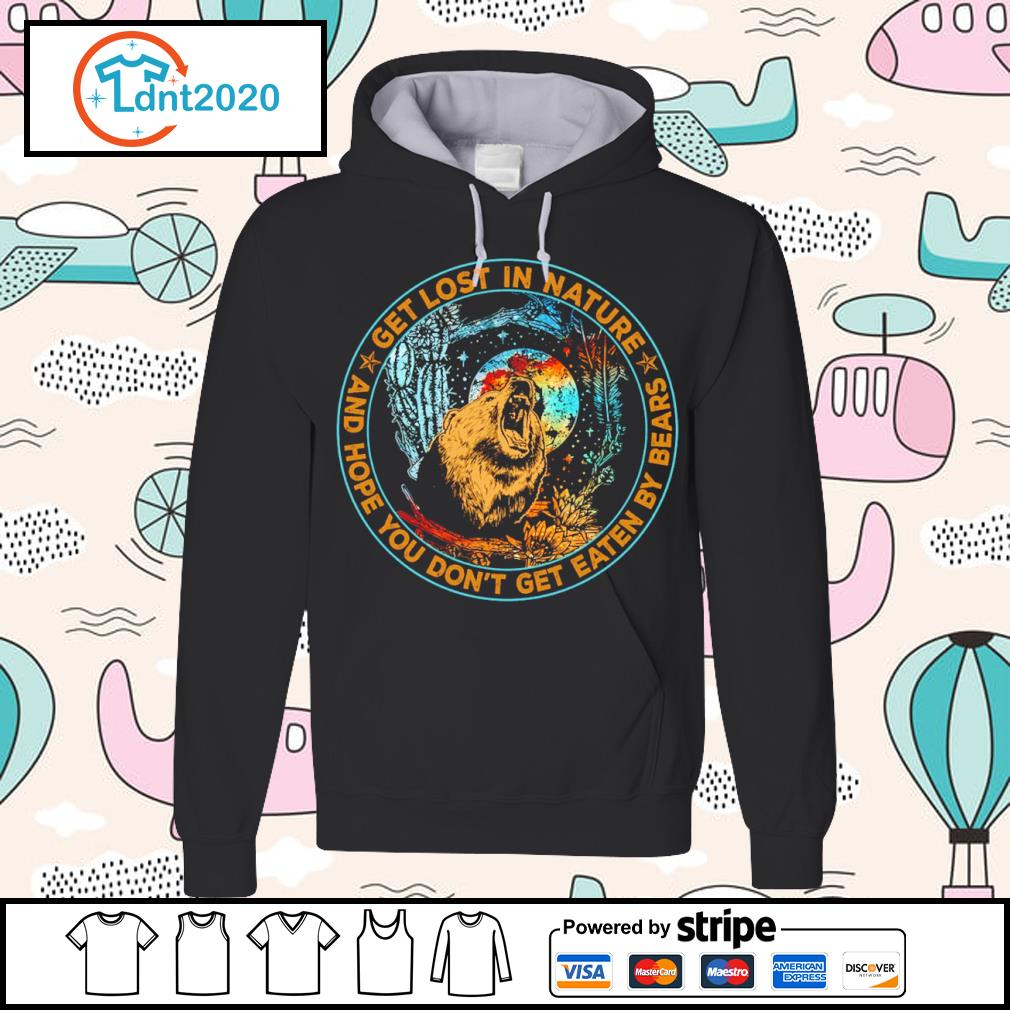 Bear get lost in nature and hope you don't get eaten by bears s hoodie