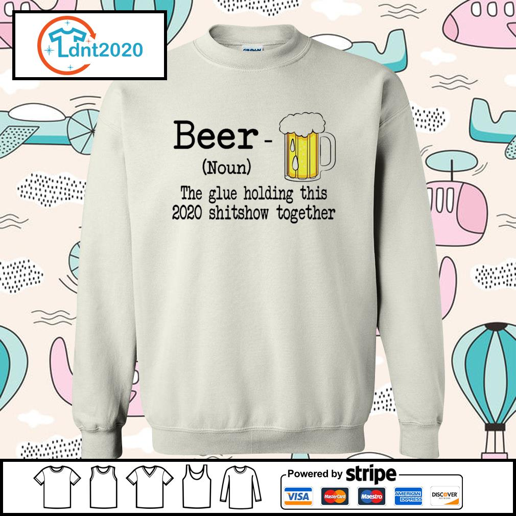 Beer the glue holding this 2020 shitshiw together s sweater