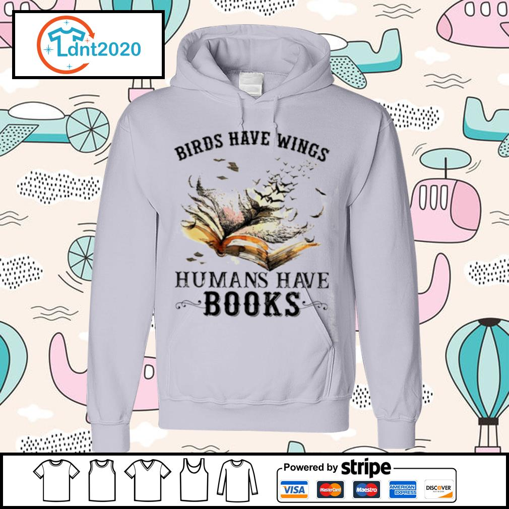 Birds have wings humans have books s hoodie