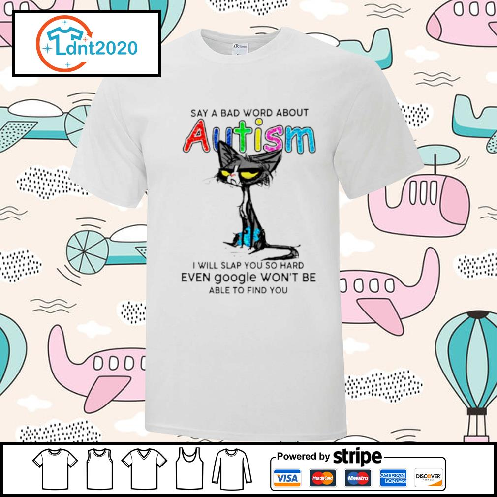 Black cat say a bad word about Autism I will slap you so hard even google won't be shirt