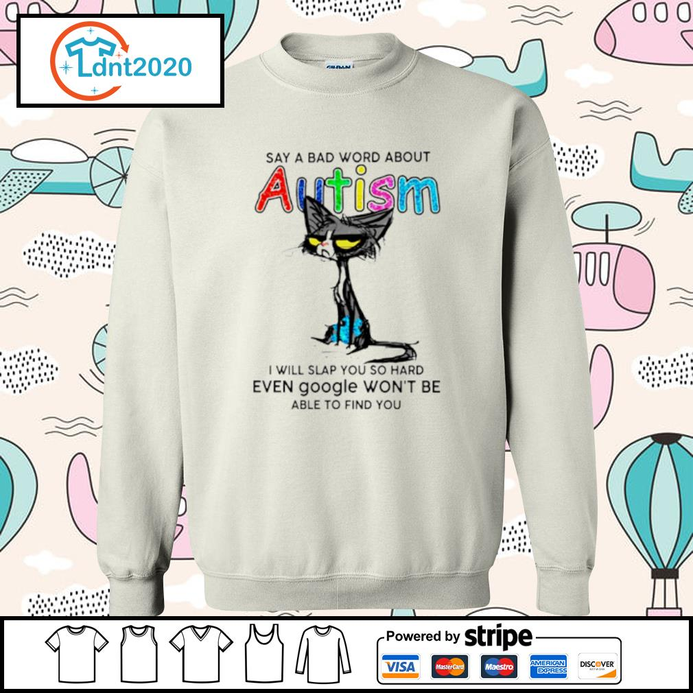 Black cat say a bad word about Autism I will slap you so hard even google won't be s sweater