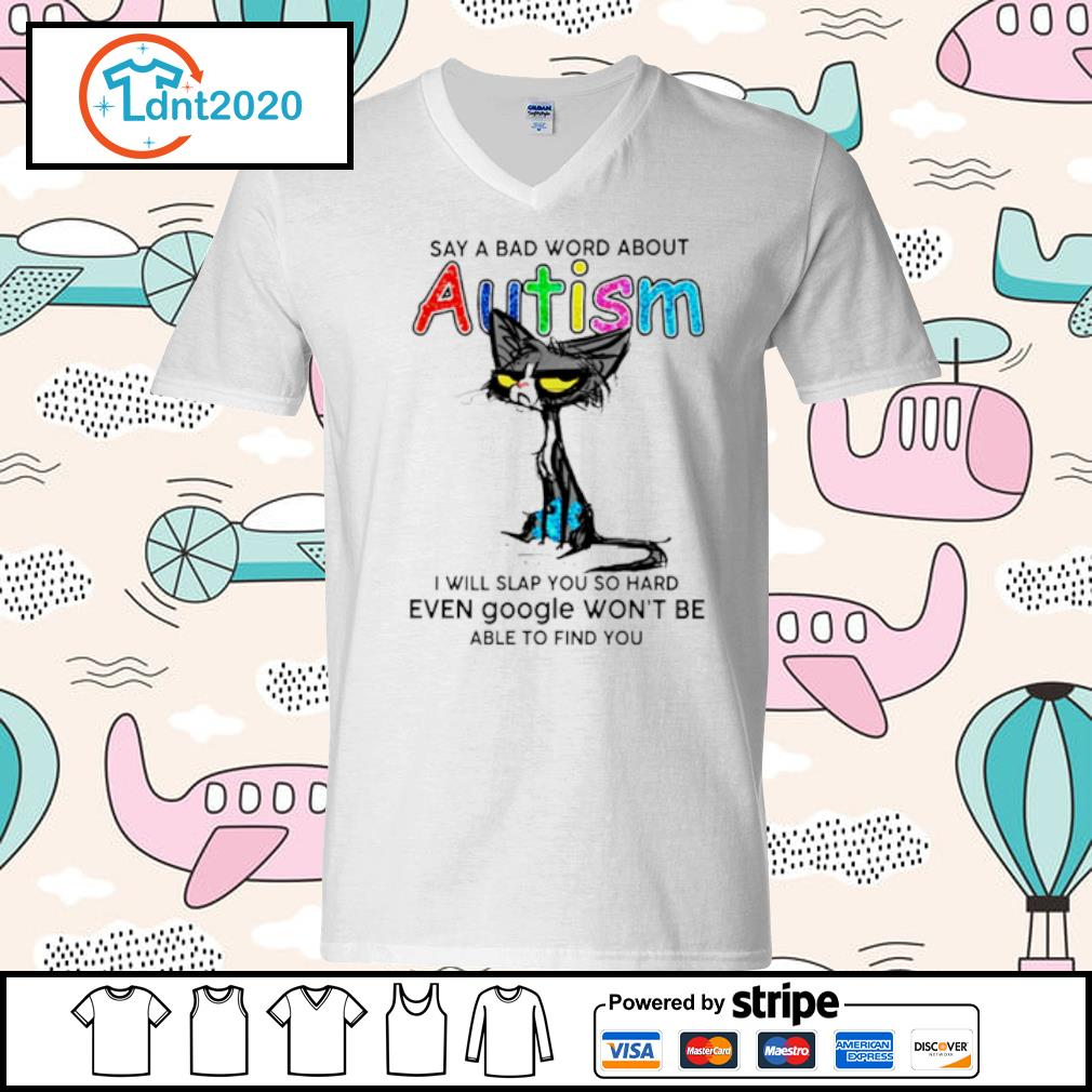 Black cat say a bad word about Autism I will slap you so hard even google won't be s v-neck-t-shirt