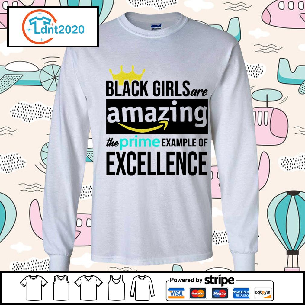 Black girls are amazing the prime example of excellence s longsleeve-tee