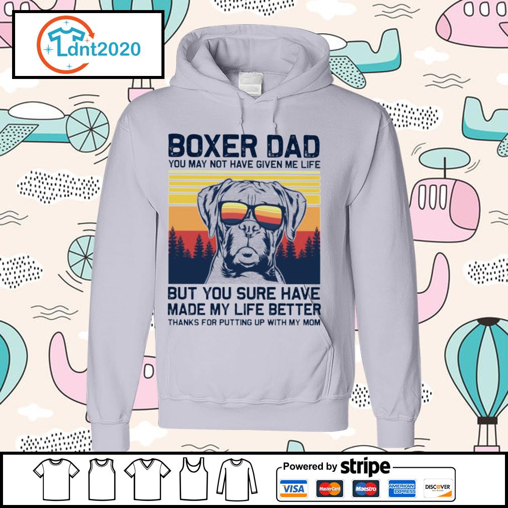 Boxer dad you may not have given me life but you sure have made my life better vintage s hoodie