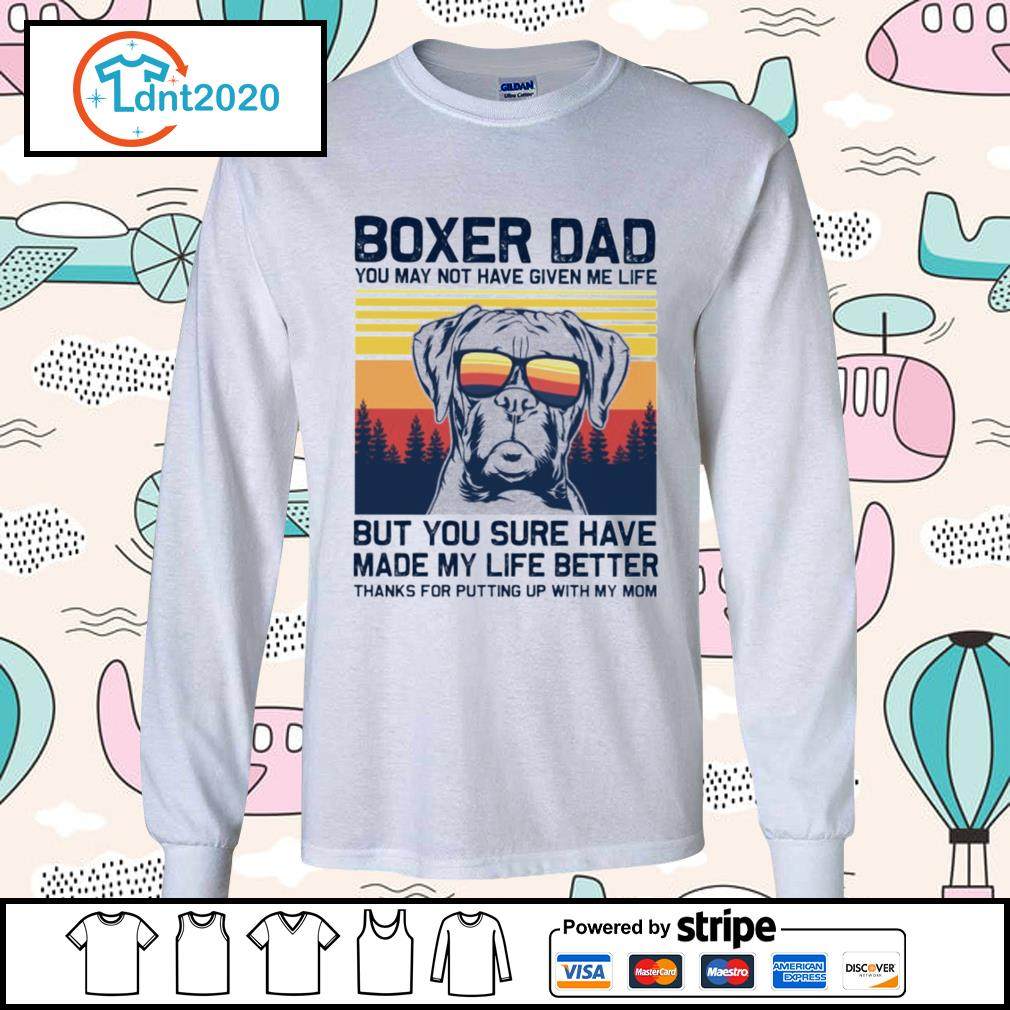 Boxer dad you may not have given me life but you sure have made my life better vintage s longsleeve-tee