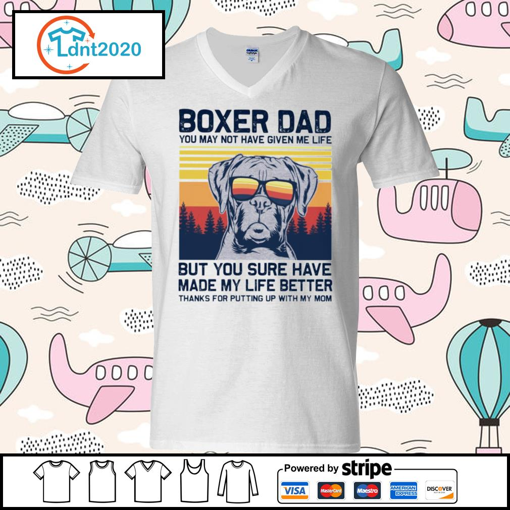 Boxer dad you may not have given me life but you sure have made my life better vintage s v-neck-t-shirt
