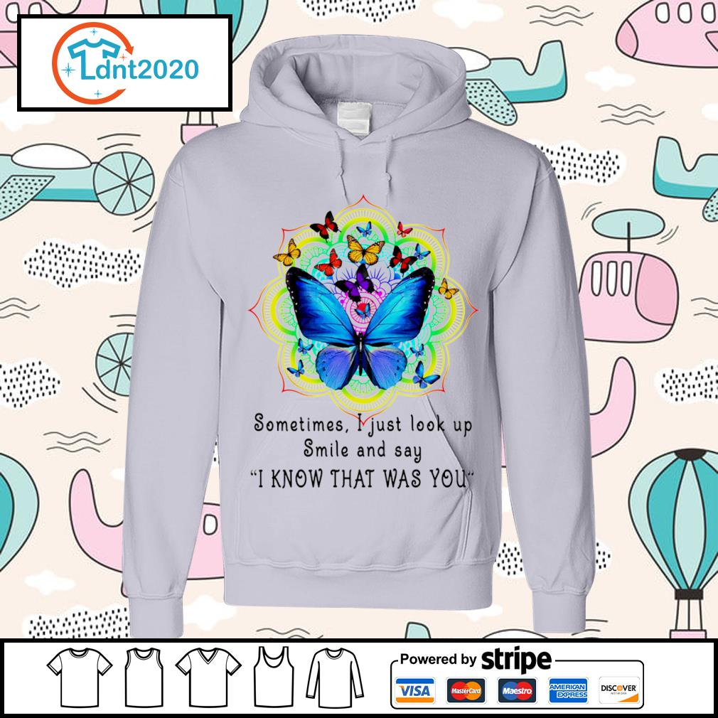 Butterfly sometimes I just look up smile and say I know that was you s hoodie