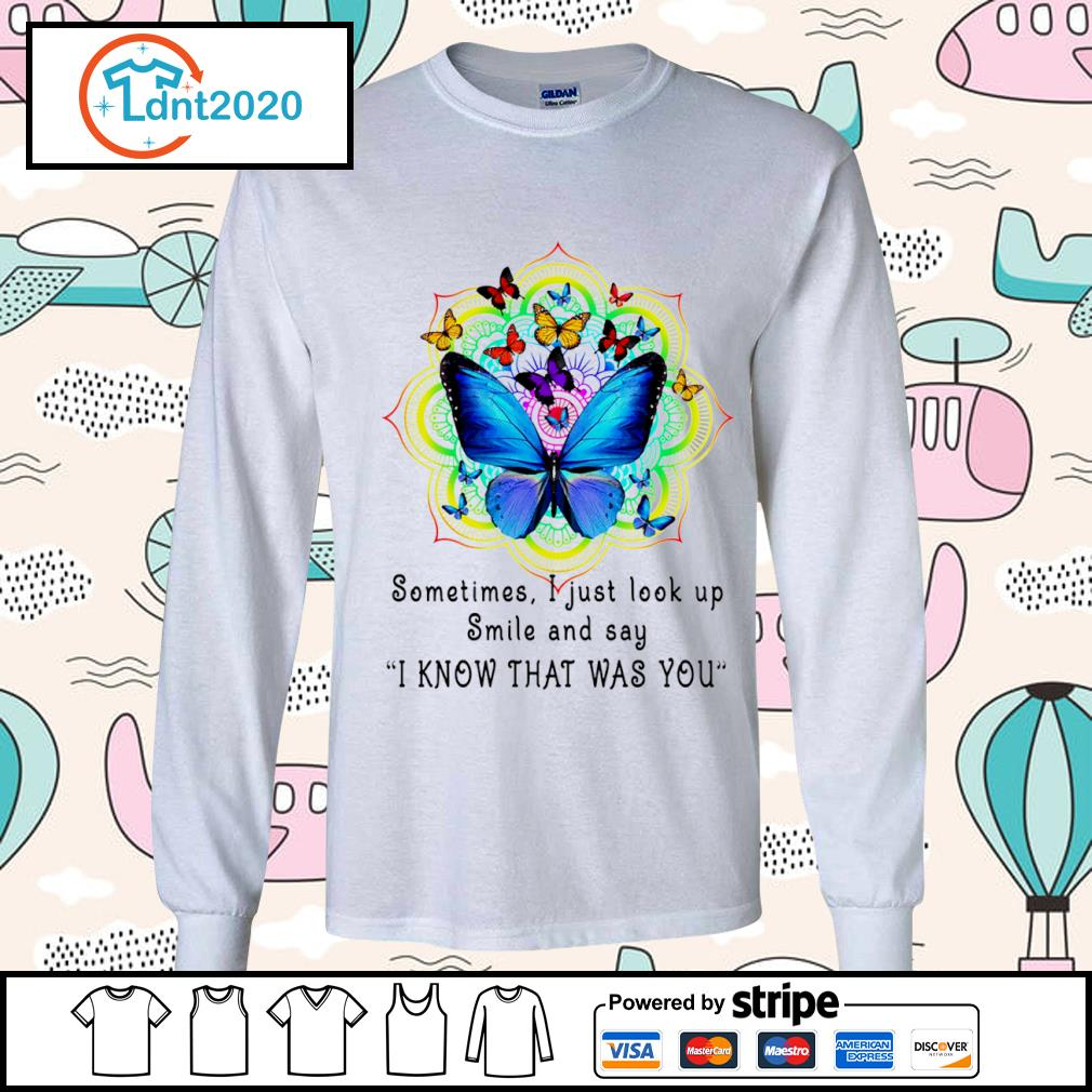 Butterfly sometimes I just look up smile and say I know that was you s longsleeve-tee