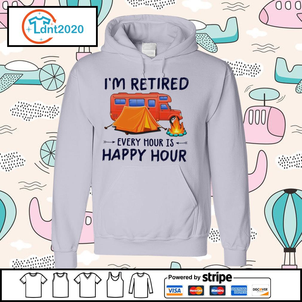 Camping i'm retired every hour is happy hour s hoodie