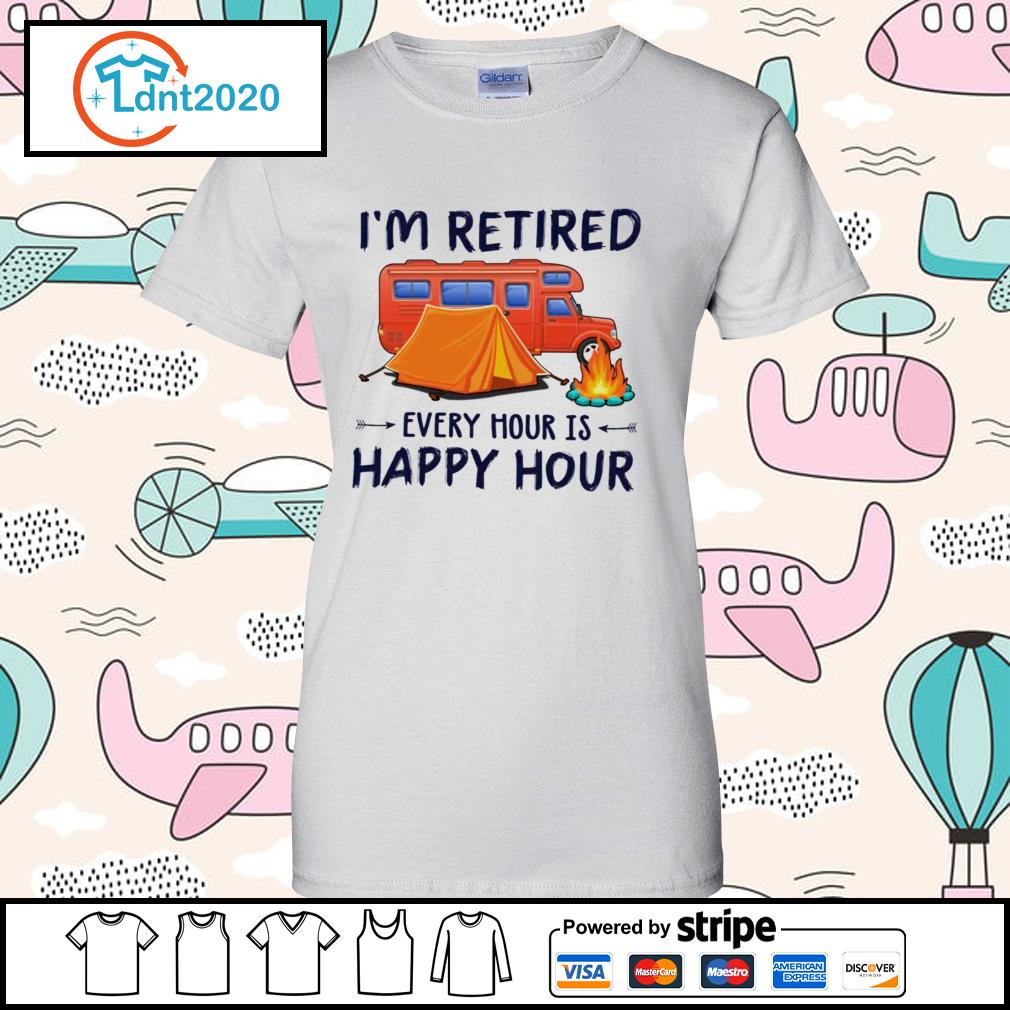 Camping i'm retired every hour is happy hour s ladies-tee