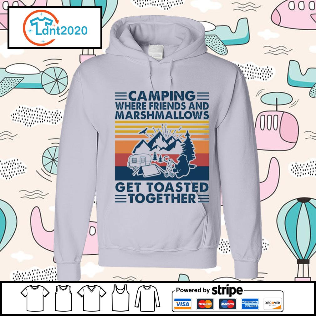 Camping where friends and marshmallows get toasted together vintage s hoodie