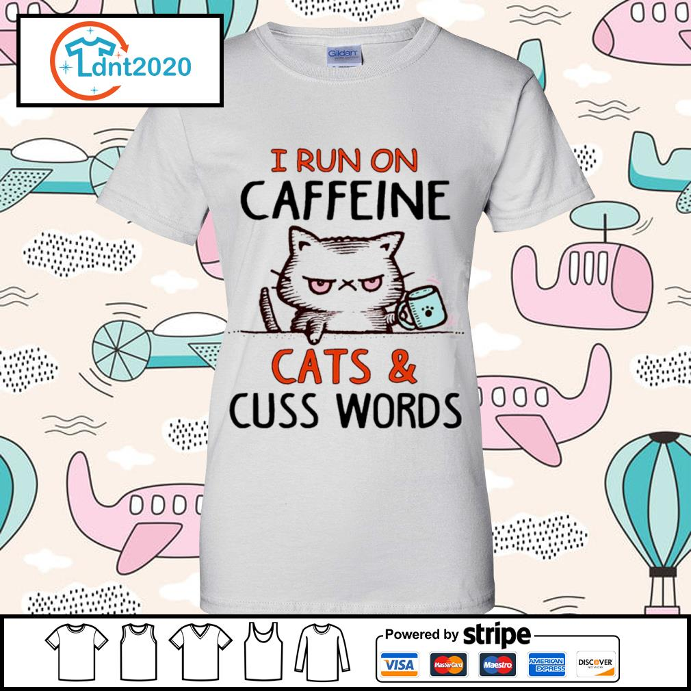 Cat I run on caffeine cats and cuss words s ladies-tee