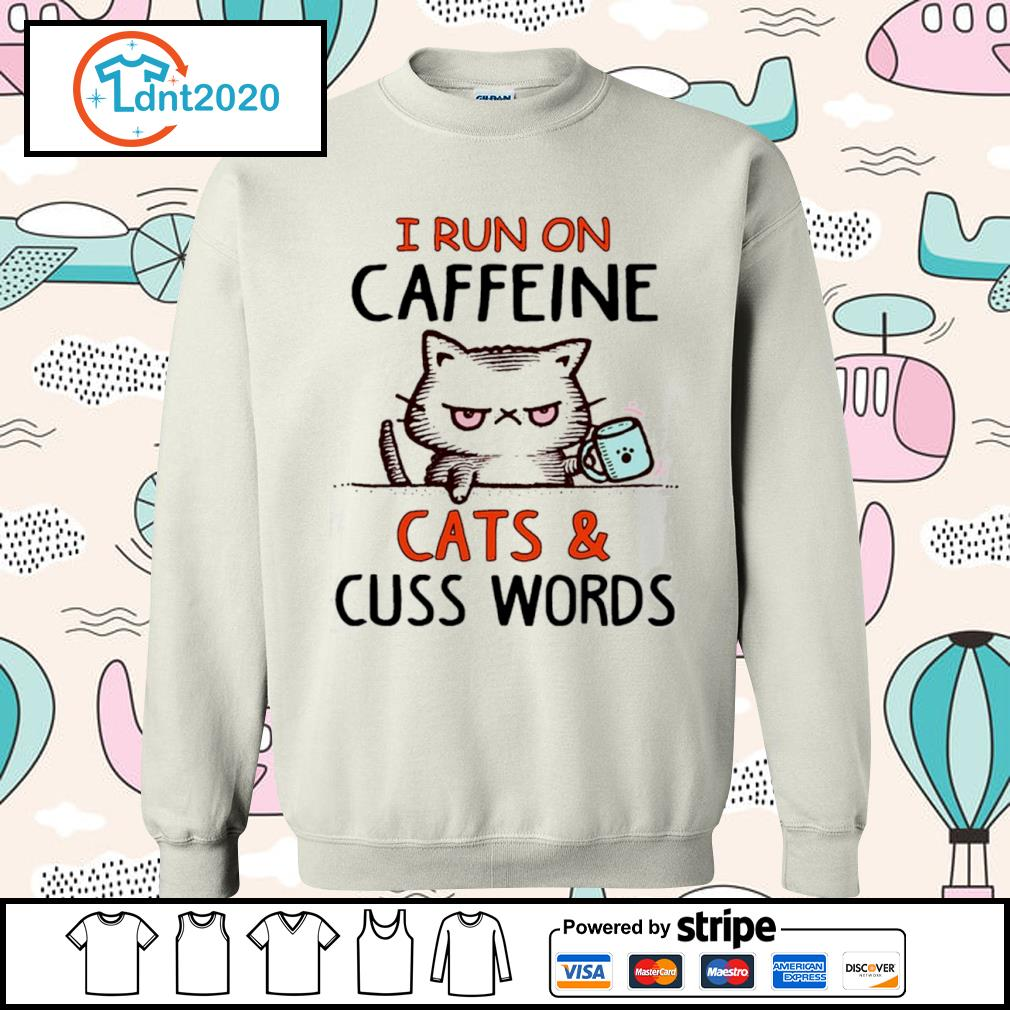 Cat I run on caffeine cats and cuss words s sweater