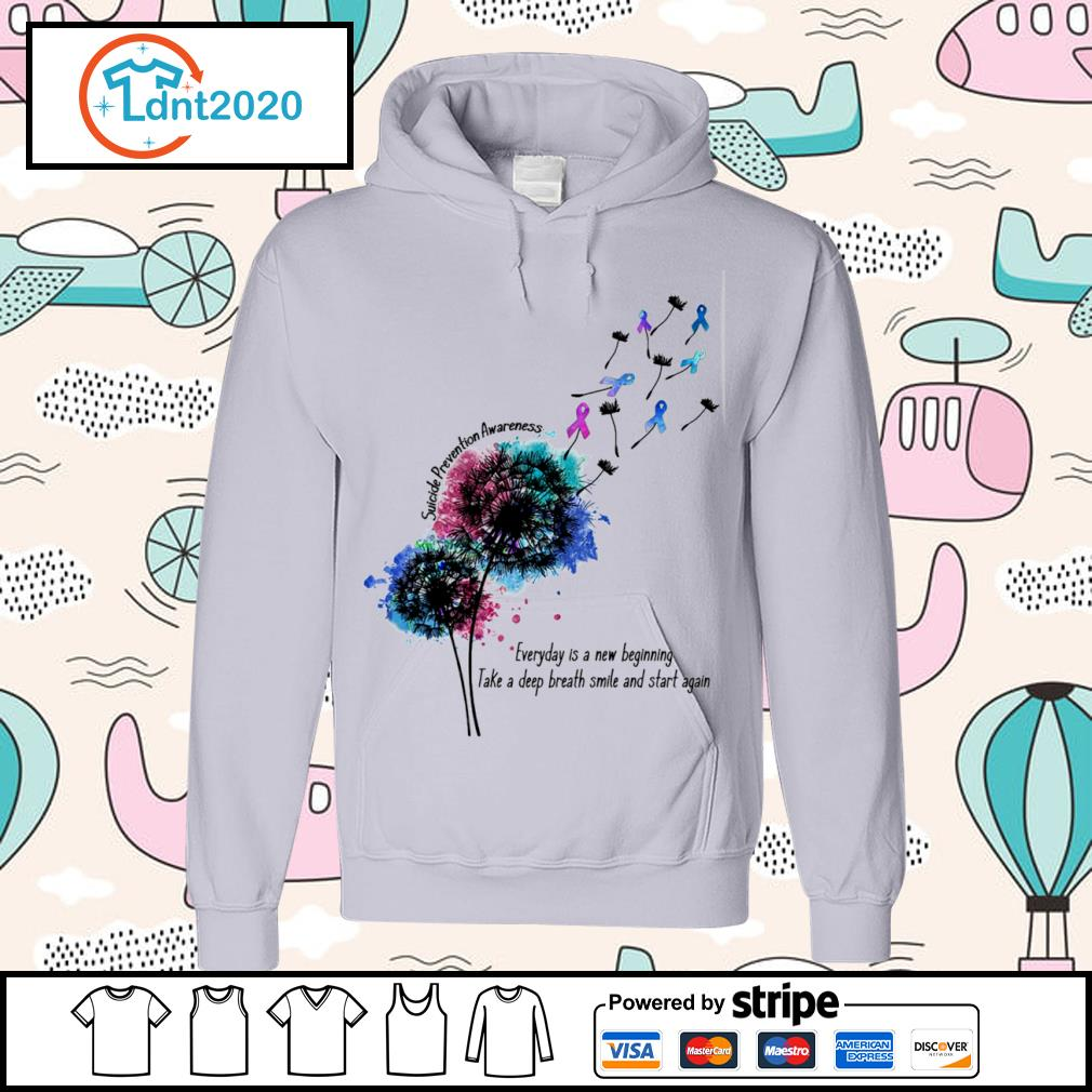 Dandelion Suicide Prevention Awareness everyday is a new beginning take a deep breath smile and start again s hoodie