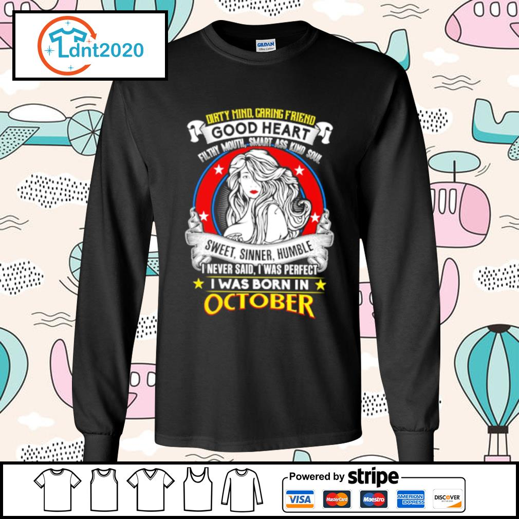 Dirty mind caring friend good heart sweet, sinner, humble I was born in october s longsleeve-tee