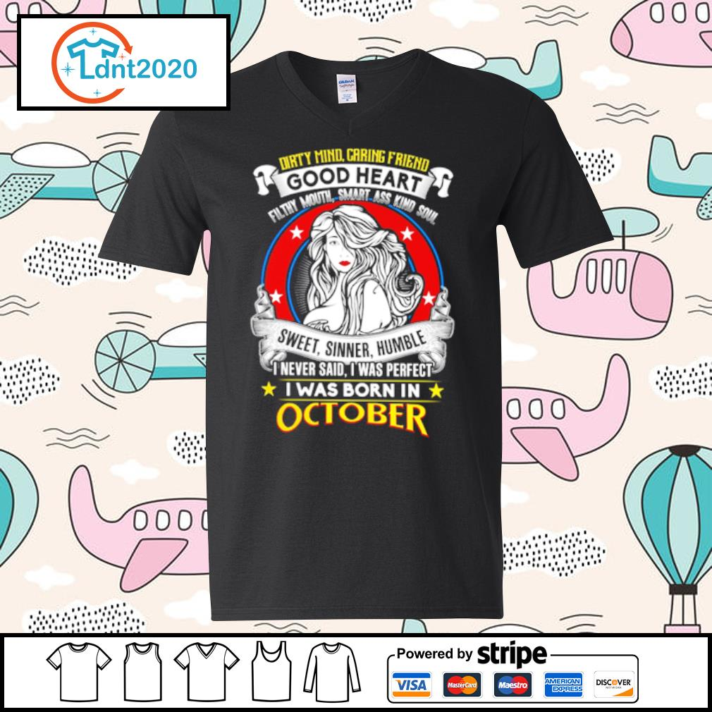 Dirty mind caring friend good heart sweet, sinner, humble I was born in october s v-neck-t-shirt