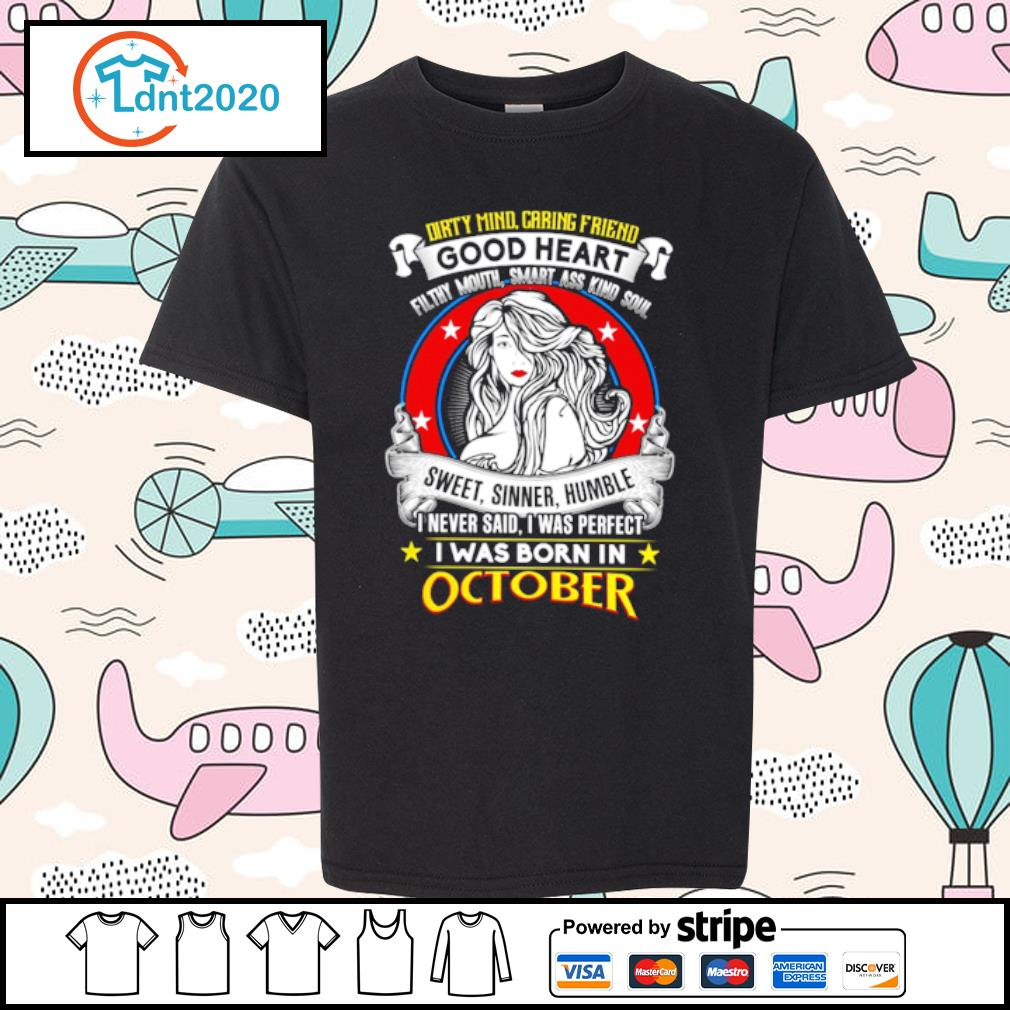 Dirty mind caring friend good heart sweet, sinner, humble I was born in october s youth-tee