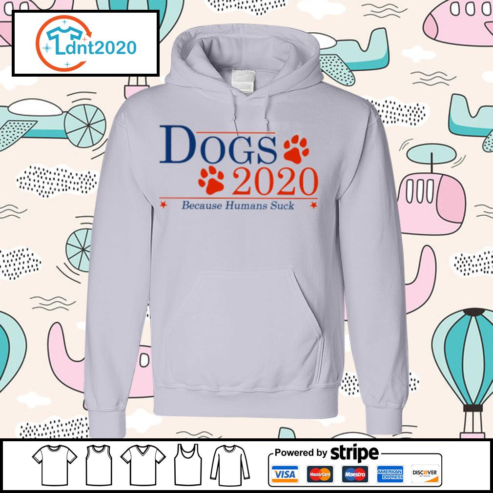 Dogs 2020 because human suck s hoodie