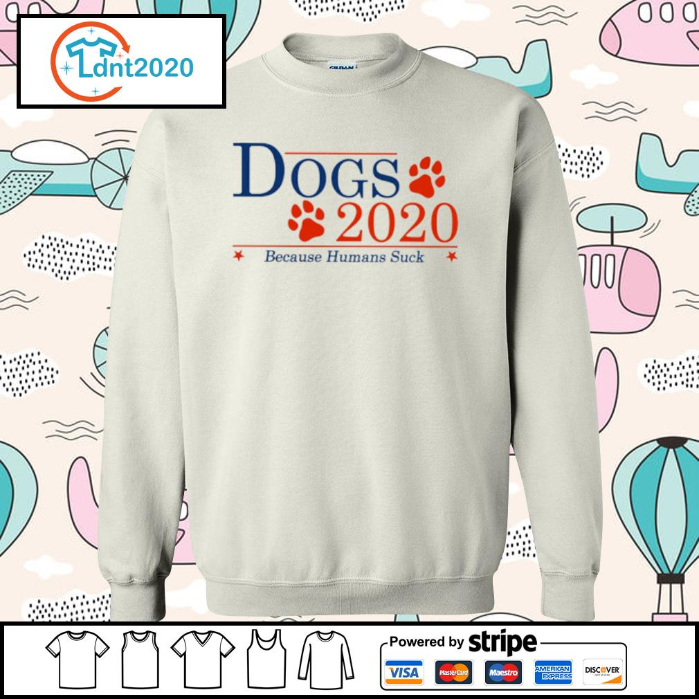 Dogs 2020 because human suck s sweater