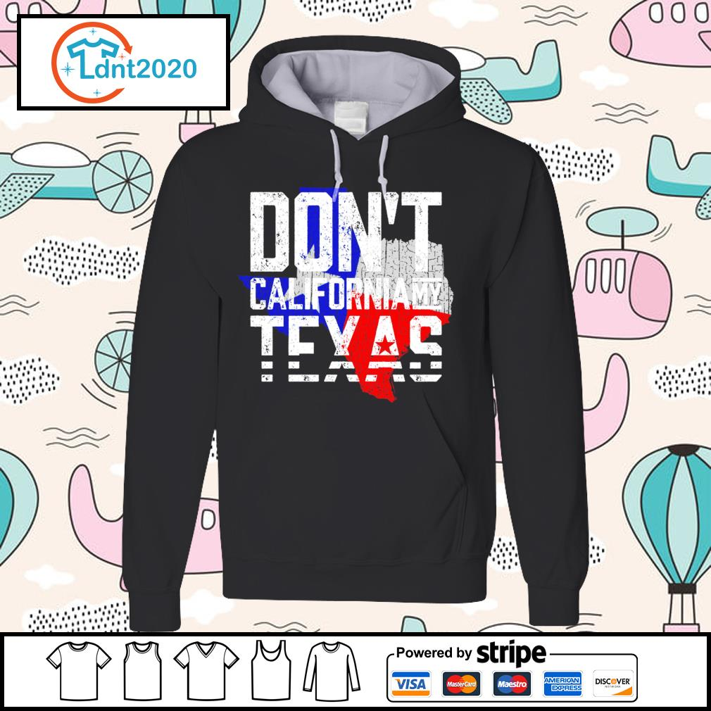 Don_t California my Texas s hoodie