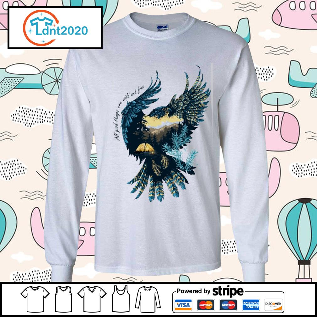 Eagle all good things are wild and free s longsleeve-tee