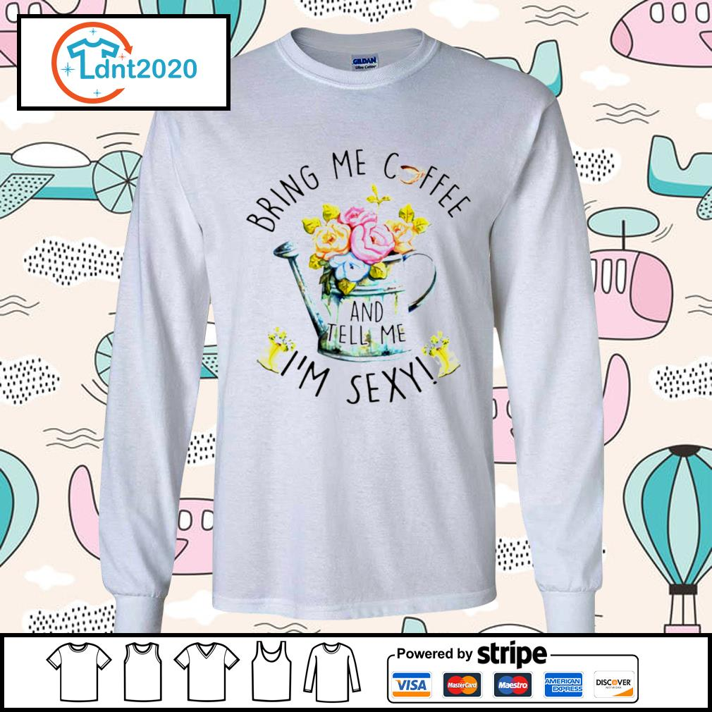 Floral bring me coffee and tell me I'm sexy s longsleeve-tee