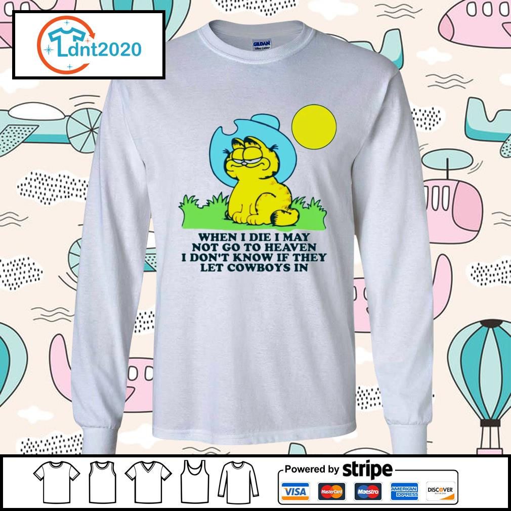 Garfield when I die may not go to heaven I don't know if they let Cowboys in s longsleeve-tee
