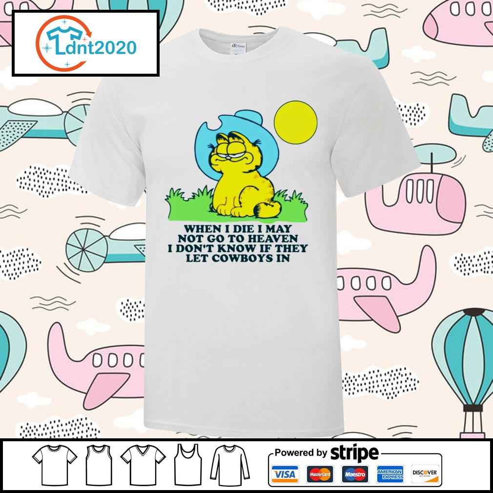 Garfield when I die may not go to heaven I don't know if they let Cowboys in shirt