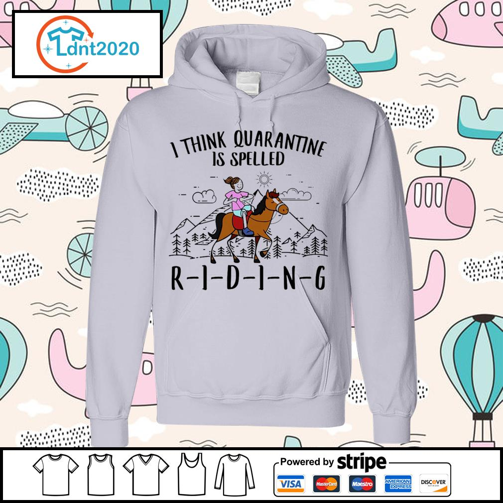 Girl riding horse I think quarantine is spelled riding s hoodie