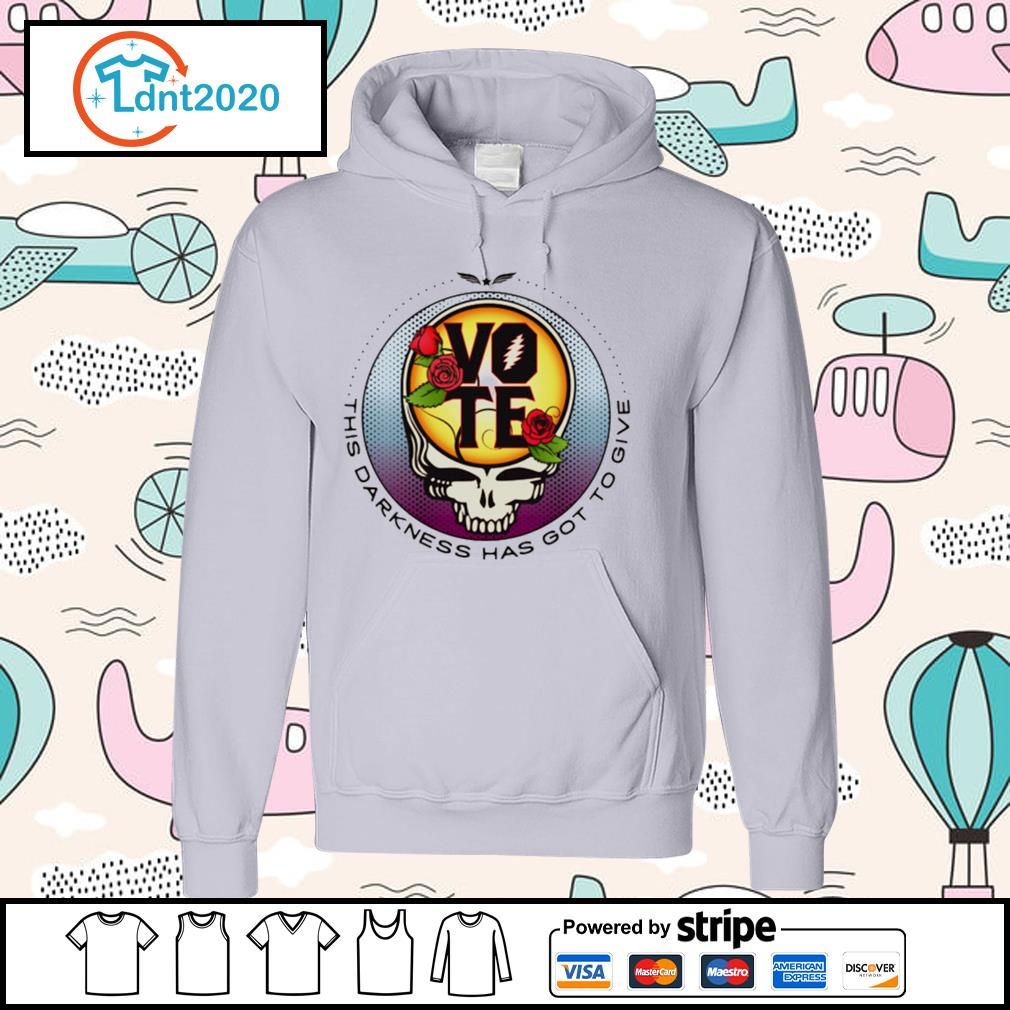 Grateful Dead this darkness has got to give Vote s hoodie