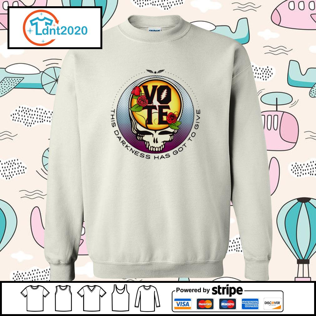 Grateful Dead this darkness has got to give Vote s sweater