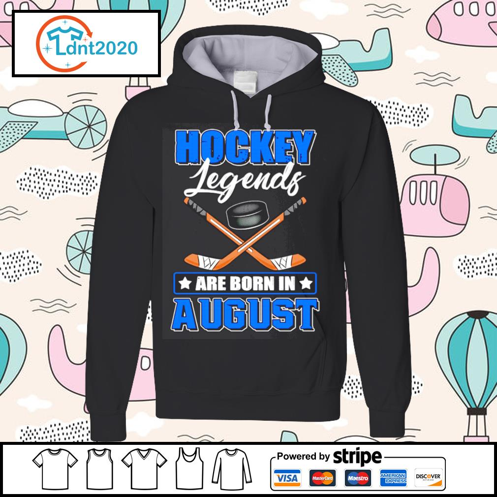 Hockey legends are born in August s hoodie