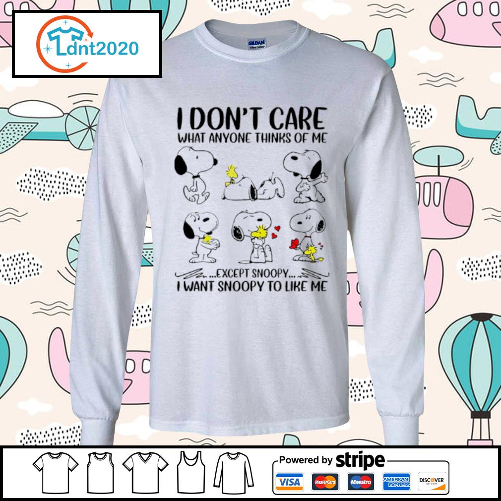 I don_t care what anyone thinks of me except snoopy I want snoopy to like me s longsleeve-tee
