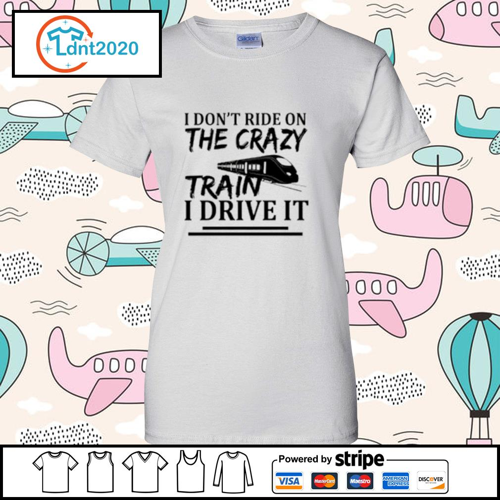 I don't ride on the crazy train I drive it s ladies-tee