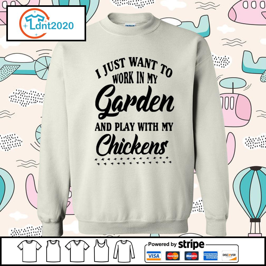 I just want to work in my garden and play with my chickens s sweater