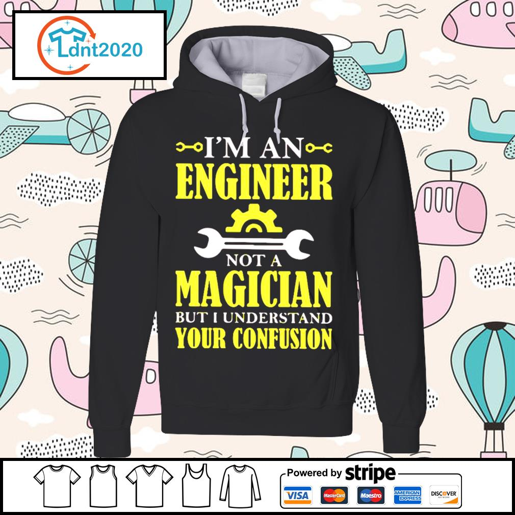 I'm an engineer not a magician but I understand your confusion s hoodie